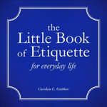 The Little Book of Etiquette for Everyday Life : A Dictionary of Quotations on Biology, Botany, Nat... - Carolyn C Gaither
