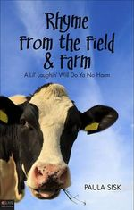 Rhyme from the Field & Farm : A Lil' Laughin' Will Do Ya No Harm - Paula Sisk