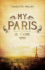 My Paris : Je T'Aime - Charlotte Phillips