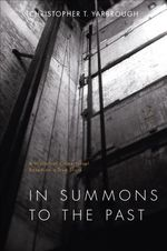 In Summons to the Past : A Historical Crime Novel Based on a True Story - Christopher T Yarbrough