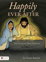 Happily Ever After : The Ultimate True Fairytale - Dianne Bolyard