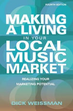 Making a Living in Your Local Music Market : Realizing Your Marketing Potential Revised and Updated Fourth Edition - Dick Weissman