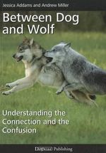 Between Dog and Wolf : Understanding the Connection and the Confusion - Jessica Addams