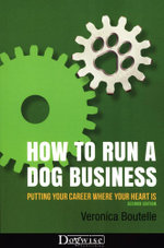 HOW TO RUN A DOG BUSINESS - PUTTING YOUR CAREER WHERE YOUR HEART IS, 2ND EDITION - Veronica Boutelle