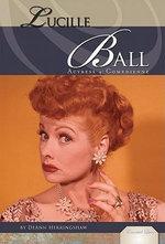 Lucille Ball : Actress & Comedienne - DeAnn Herringshaw