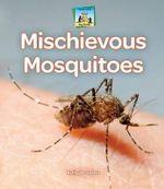 Mischievous Mosquitoes : Bug Books - Kelly Doudna