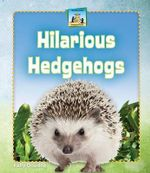 Hilarious Hedgehogs : Unusual Pets - Kelly Doudna
