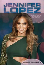 Jennifer Lopez : Actress & Pop Superstar - Kristine Carlson Asselin