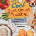 Cool East Coast Cooking: Easy and Fun Regional Recipes : Easy and Fun Regional Recipes - Alex Kuskowski