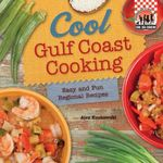 Cool Gulf Coast Cooking: Easy and Fun Regional Recipes : Easy and Fun Regional Recipes - Alex Kuskowski