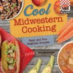 Cool Midwestern Cooking: Easy and Fun Regional Recipes : Easy and Fun Regional Recipes - Alex Kuskowski