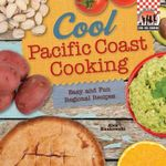 Cool Pacific Coast Cooking: Easy and Fun Regional Recipes : Easy and Fun Regional Recipes - Alex Kuskowski