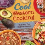 Cool Western Cooking: Easy and Fun Regional Recipes : Easy and Fun Regional Recipes - Alex Kuskowski
