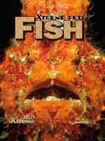 Fish : Xtreme Pets - S L Hamilton