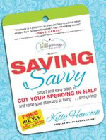 Saving Savvy : Smart and easy ways to CUT YOUR SPENDING IN HALF and raise your standard of living...and giving! - Kelly Hancock
