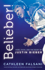 Belieber! : Fame, Faith and the Heart of Justin Bieber - Cathleen Falsani