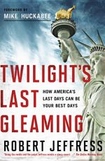 Twilight's Last Gleaming : How America's Last Days Can Be Your Best Days - Robert Jeffress