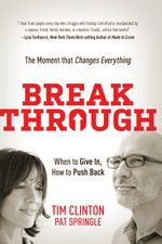 Break Through : When to Give In, How to Push Back. The Moment that Changes Everything - Tim Clinton