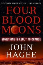 Four Blood Moons : Something is About to Change - John Hagee