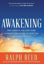 Awakening : How America Can Turn from Moral and Economic Destruction Back to Greatness - Ralph Reed