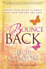 Bounce Back : When Your Heart is Empty and Your Dreams are Lost - Clinton Julie