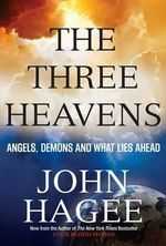The Three Heavens : Angels, Demons and What Lies Ahead - John Hagee