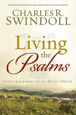 Living the Psalms : Encouragement for the Daily Grind - Dr Charles R Swindoll
