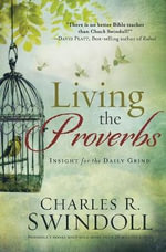 Living the Proverbs : Insights for the Daily Grind - Dr Charles R Swindoll
