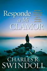 Responde a Mi Clamo : Aprenda a comunicarse con un Dios que se preocupa por usted - Charles R Swindoll