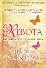 Rebota : Cuando tu corazon esta vacio y se han perdido tus suenos - Julie Clinton