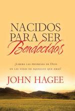Nacidos Para Ser Bendecidos : Las promesas de Dios para tus seres queridos - John Hagee