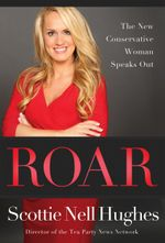 Roar : The New Conservative Woman Speaks Out - Hughes Nell Scottie