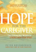 Hope For The Caregiver : Encouraging Words to Strengthen Your Spirit - Rosenberger Peter