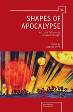 Shapes of Apocalypse : Arts and Philosophy in Slavic Thought