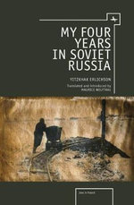 My Four Years in Soviet Russia : A Journey In Her Own Words The Personal Memoirs of... - Yitzkhak Erlichson