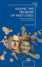 Saving the Tremors of Past Lives : A Cross-Generational Holocaust Memoir - Regina Grol