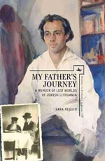 My Father's Journey : A Memoir of Lost Worlds of Jewish Lithuania - Sarah Reguer