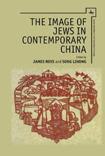 The Image of Jews in Contemporary China : An Identity Without a People - James Ross