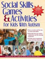 Social Skills Games and Activities for Kids with Autism :  Teaching Play, Emotion, and Communication to Chil... - Wendy Ashcroft