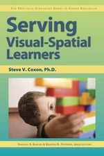 Serving Visual-Spatial Learners : The Practical Strategies Series in Gifted Education - Steve Coxon