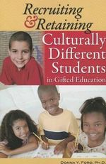 Recruiting and Retaining Culturally Different Students in Gifted Education : A Guide for Educators - Donna Ford