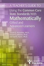 A Teacher's Guide to Using the Common Core State Standards with Mathematically Gifted and Advanced Learners - Dr Susan K Johnsen