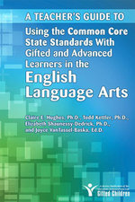 A Teacher's Guide to Using the Common Core State Standards with Gifted and Advanced Learners in the English Language Arts - Claire E. Hughes