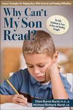 Why Can't My Son Read? : Success Strategies for Helping Boys with Dyslexia and Reading Difficulties - Ellen Burns Hurst