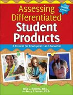 Assessing Differentiated Student Products : A Protocol for Development and Evaluation - Julia Roberts