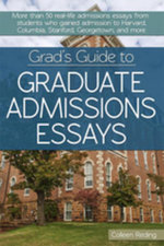 Grad's Guide to Graduate Admissions Essays : Examples from Real Students Who Got into Top Schools - Colleen Reding