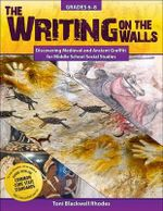 The Writing on the Walls : Discovering Medieval and Ancient Graffiti for Middle School Social Studies - Toni Rhodes