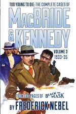 Too Young to Die : The Complete Cases of MacBride & Kennedy Volume 3: 1933-35 - Frederick Nebel