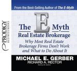 The E Myth Real Estate Brokerage : Why Most Real Estate Brokerage Firms Don't Work and What to Do about It - Michael E Gerber