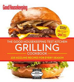 The Good Housekeeping Test Kitchen Grilling Cookbook : 225 Sizzling Recipes for Every Season - Good Housekeeping Magazine